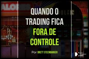 Quando o Trading Fica Fora de Controle…