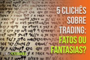 5 Clichês sobre Trading: Fatos ou Fantasias?