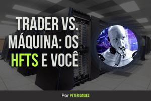 Trader vs. Máquina: Os HFTs e Você