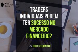 Traders Individuais Podem Ter Sucesso no Mercado Financeiro?