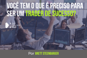 Você Tem o Que é Preciso Para ser um Trader de Sucesso?