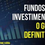 Fundos de Investimento: o Guia Definitivo